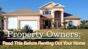 Property Owners Read This Before Renting Out Your Home