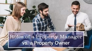 Roles of a Property Manager vs a Property Owner