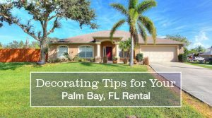 Decorating Tips for Your Palm Bay FL Rental