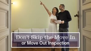 Don't Skip the Move In or Move Out Inspection