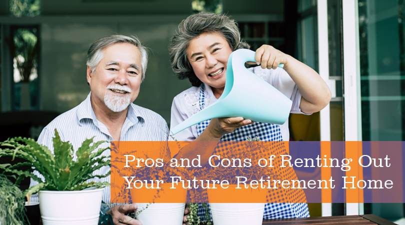 Pros and Cons of Renting Out Your Future Retirement Home
