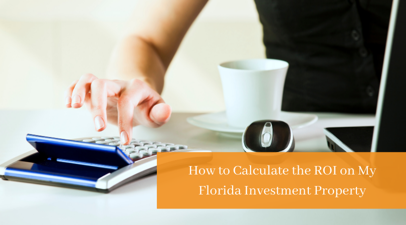 How to calculate the ROI on my Florida Investment Property